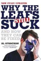 Why The Leafs Still Suck ebook by Al Strachan