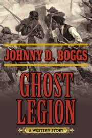 Ghost Legion - A Western Story ebook by Johnny D. Boggs