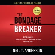 The Bondage Breaker - Overcoming Negative Thoughts, Irrational Feelings, Habitual Sins audiobook by Neil T. Anderson