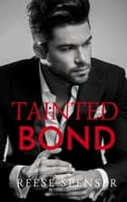 Tainted Bond - The Bonded Series, #1 ebook by Reese Spenser