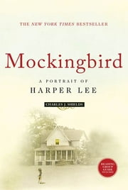 Mockingbird - A Portrait of Harper Lee, from Childhood to Go Set a Watchman ebook by Charles J. Shields