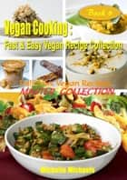 Delicious Vegan Recipes Master Collection ebook by Michelle Michaels
