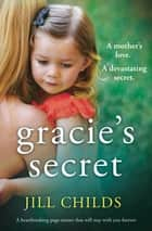 Gracie's Secret - A heartbreaking page turner that will stay with you forever ebook by Jill Childs