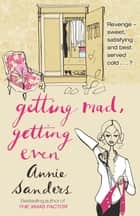 Getting Mad, Getting Even ebook by Annie Sanders