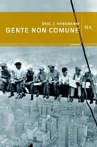 Gente non comune ebook by Eric J. Hobsbawm