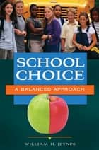 School Choice: A Balanced Approach ebook by William H. Jeynes