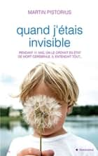 Quand j'étais invisible ebook by Martin Pistorius