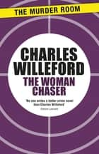The Woman Chaser ebook by Charles Willeford, Perseus