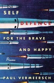 Self-Defence for the Brave and Happy - Poems ebook by Paul Vermeersch