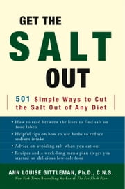 Get the Salt Out - 501 Simple Ways to Cut the Salt Out of Any Diet ebook by Ann Louise Gittleman, PH.D., CNS