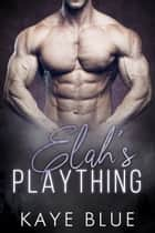 Elah's Plaything ebook by Kaye Blue