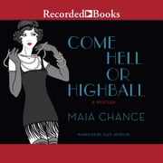 Come Hell or Highball - A Mystery audiobook by Maia Chance