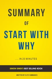 Start with Why: by Simon Sinek | Summary & Analysis ebook by Elite Summaries
