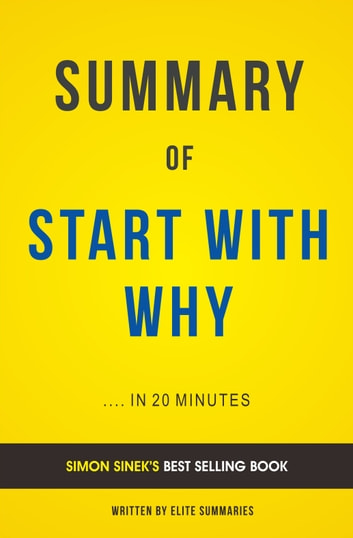 Summary of Start with Why: by Simon Sinek | Includes Analysis eBook by Elite Summaries