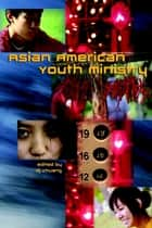 Asian American Youth Ministry ebook by DJ Chuang