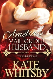 Amelia's Mail Order Husband (Texas Brides Book 2) ebook by Kate Whitsby
