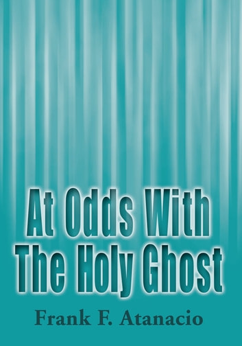 At Odds With The Holy Ghost ebook by Frank F. Atanacio