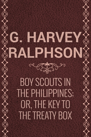 Boy Scouts in the Philippines; Or, The Key to the Treaty Box ebook by G. Harvey Ralphson