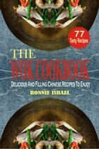 The Wok Cookbook: Delicious And Filling Chinese Recipes To Enjoy ebook by Ronnie Israel