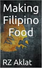 Making Filipino Food ebook by RZ Aklat