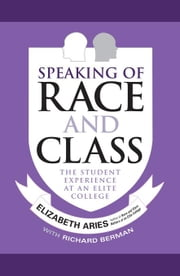 Speaking of Race and Class: The Student Experience at an Elite College ebook by Aries, Elizabeth