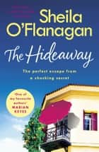 The Hideaway - There's no escape from a shocking secret - from the No. 1 bestselling author ebook by Sheila O''Flanagan, Sheila O'Flanagan
