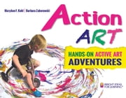 Action ART - HANDS-ON ACTIVE ART ADVENTURES ebook by MaryAnn F. Kohl,Barbara Zaborowski