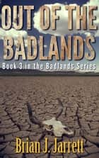 Out of the Badlands - Badlands Series #3 ebook by