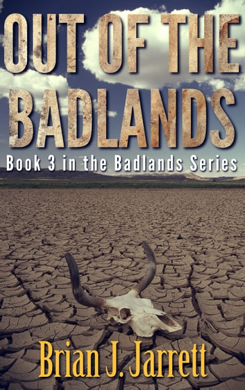 Out of the Badlands - Badlands Series #3 ebook by Brian J. Jarrett