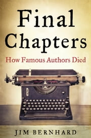 Final Chapters - How Famous Authors Died ebook by Jim Bernhard