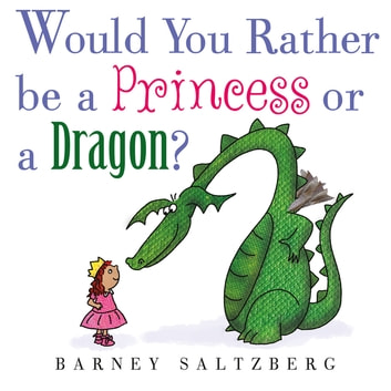 Would You Rather Be a Princess or a Dragon? ebook by Barney Saltzberg