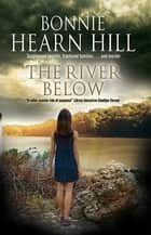 The River Below ebook by Bonnie Hearn Hill