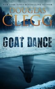 Goat Dance - A Novel of Supernatural Horror ebook by Douglas Clegg