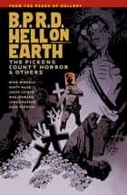 B.P.R.D. Hell on Earth Volume 5: The Pickens County Horror and Others ebook by Mike Mignola, Various