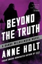 Beyond the Truth - Hanne Wilhelmsen Book Seven ebook by Anne Holt