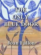 The Only Blue Door ebook by Joan Fallon