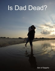 Is Dad Dead? ebook by Son of Sappho