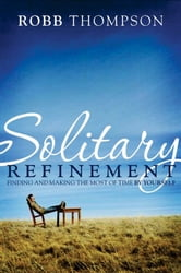 Solitary Refinement - Finding and Making the Most of Time by Yourself ebook by Robb Thompson