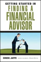 Getting Started in Finding a Financial Advisor ebook by Charles A. Jaffe