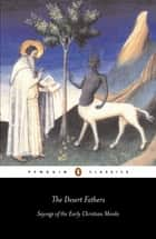 The Desert Fathers: Sayings of the Early Christian Monks - Sayings of the Early Christian Monks ebook by Penguin