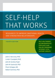 Self-Help That Works - Resources to Improve Emotional Health and Strengthen Relationships ebook by John C. Norcross, Ph.D.,Linda F. Campbell, Ph.D.,John M. Grohol, PsyD,John W. Santrock, Ph.D.,Florin Selagea, M.S.,Robert Sommer, Ph.D.