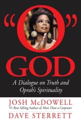 O God: A Dialogue on Truth and Oprah's Spirituality - A Dialogue on Truth and Oprah's Spirituality ebook by McDowell, Josh