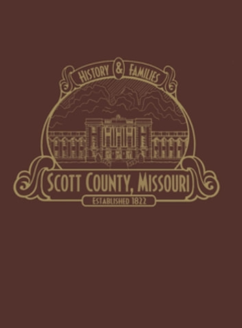 Scott County, MO - History & Families (Limited) ebook by Scott County History Book Committee