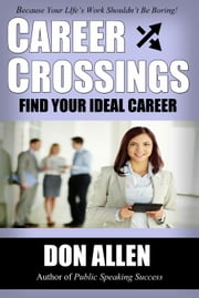 Career Crossings: Find Your Ideal Career! ebook by Don Allen