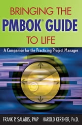 Bringing the PMBOK Guide to Life - A Companion for the Practicing Project Manager ebook by Frank P. Saladis,Harold Kerzner