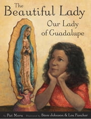 The Beautiful Lady: Our Lady of Guadalupe ebook by Pat Mora,Steve Johnson,Lou Fancher