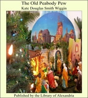 The Old Peabody Pew ebook by Kate Douglas Smith Wiggin