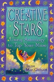 Creative Stars - Using Astrology to Tap Your Muse ebook by Trish MacGregor