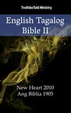 English Tagalog Bible II - New Heart 2010 - Ang Biblia 1905 eBook by Joern Andre Halseth, TruthBeTold Ministry, Wayne A. Mitchell