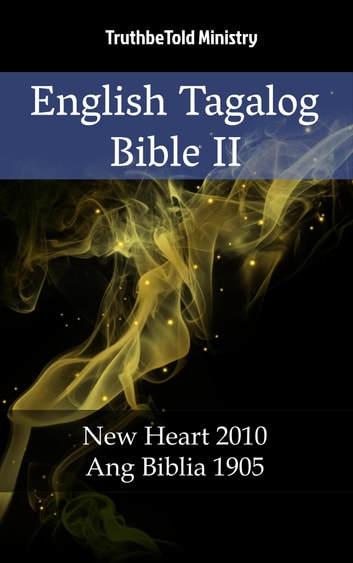 English Tagalog Bible II - New Heart 2010 - Ang Biblia 1905 ebook by TruthBeTold Ministry